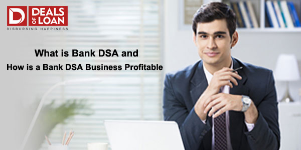 What is Bank DSA and How is a Bank DSA Business Profitable?