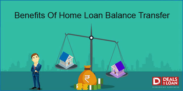 Benefits of Home Loan Balance Transfer with us - Dealsofloan