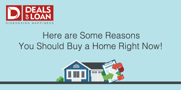 Here are Some Reasons You Should Buy a Home Right Now!