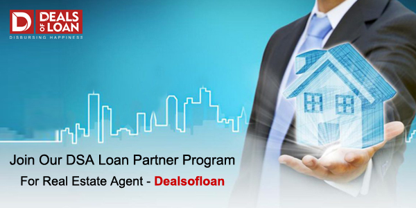 Join Our DSA Loan Partner Program for Real Estate Agent - Dealsofloan !