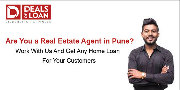 Are you a Real Estate agent in Pune? Work with us and get any home loan for your customers.