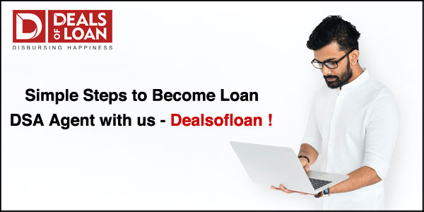 Simple Steps to Become Loan DSA agent with us - Dealsofloan!