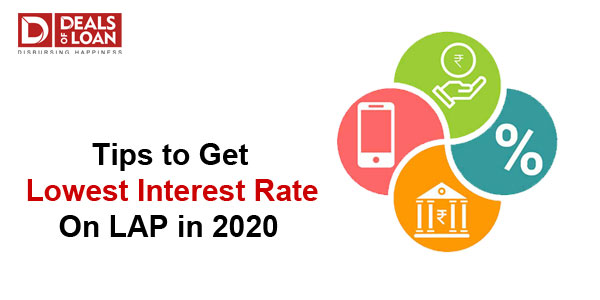 Tips to Get Lowest  Interest Rate on LAP in 2020 - Dealsofloan