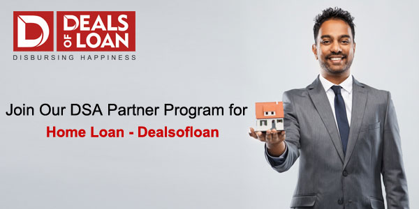 Join Our DSA Partner Program for Home Loan - Dealsofloan!