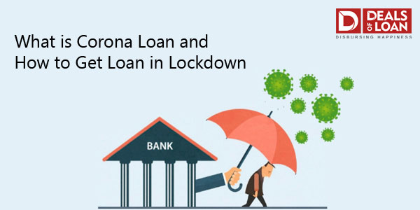 What is Corona Loan and How to Get Loan in Lock Down?